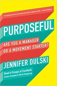 Jennifer Dulski: Pruposeful - Are You a Manager or a Movement Starter