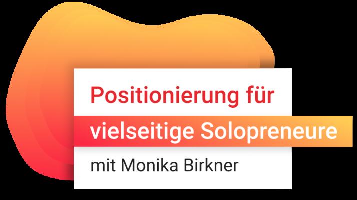 Monika Birkner: Positionierung für vielseitige Solopreneure